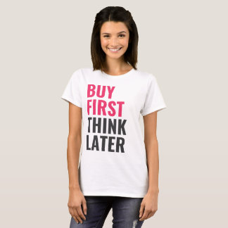 Camiseta Compre primeiramente, pense mais tarde