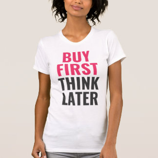 Camiseta Compre primeiramente, pense mais tarde - centrado