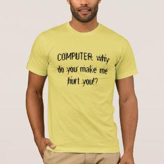 Camiseta COMPUTADOR, por que você fá-lo me ferido!?