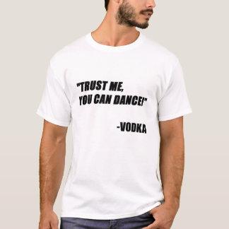 Camiseta Confie que eu você pode dançar - a vodca
