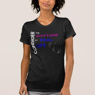 Camiseta Considere a fantasia na vida real