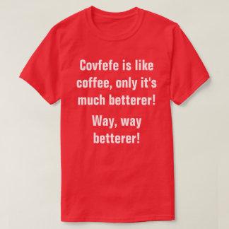 Camiseta Covfefe é como o café somente que é betterer! |