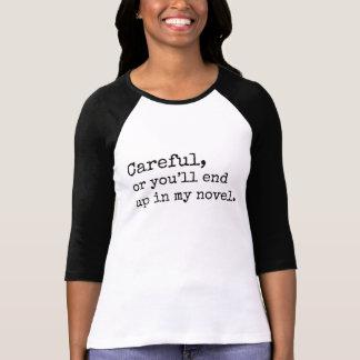 Camiseta Cuidadoso, ou você terminará acima em minha novela