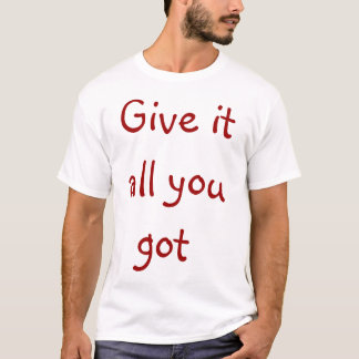 Camiseta dê-o todo que você obteve