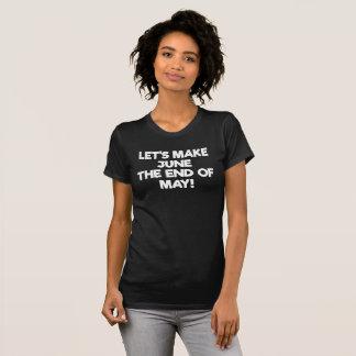 Camiseta Deixe-nos fazer a junho o t-shirt do fim de maio