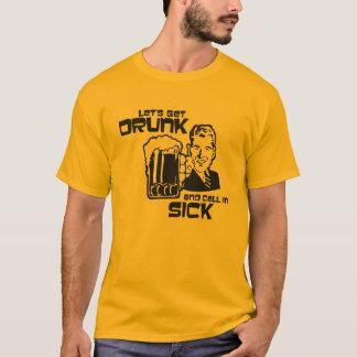"""Camiseta """"Deixe-nos obter o bebado e chamá-lo no doente """""""