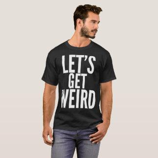 Camiseta Deixe-nos obter o t-shirt estranho da tipografia