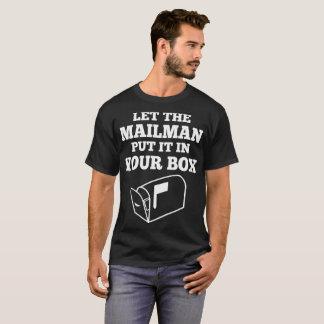 Camiseta Deixe o carteiro pôr o em seu Tshirt da caixa