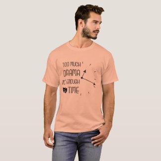 """Camiseta """"Demasiado drama T de não bastante hora"""""""
