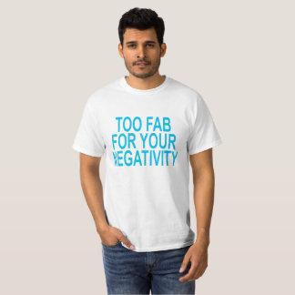 Camiseta Demasiado fabuloso para sua negatividade.