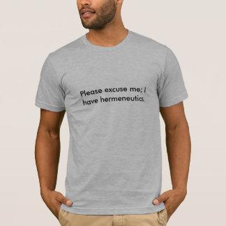 Camiseta Desculpe-me por favor; Eu tenho o hermeneutics.