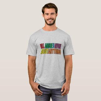"""Camiseta """"Discutirá com o qualquer um sobre qualquer coisa"""