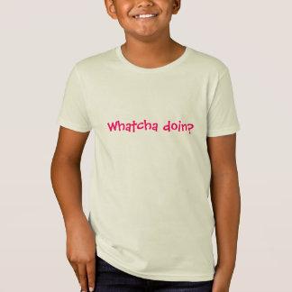 Camiseta Doin de Whatcha?