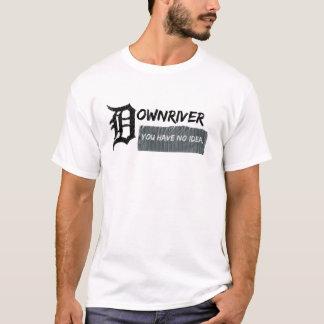 Camiseta Downriver - você não tem nenhuma ideia