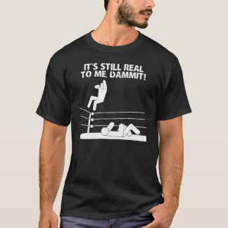 Camiseta É ainda real a mim, Dammit!