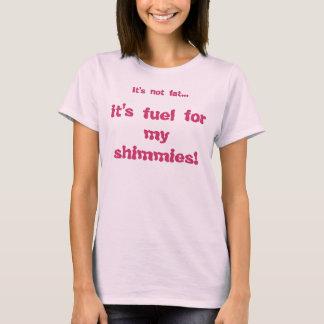 Camiseta é combustível para o meu shimmies! ,