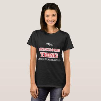 Camiseta É e coisa do Cryptologist, você não understa