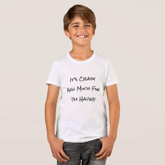 Camiseta É louco quanto divertimento eu estou tendo