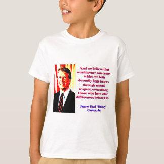 Camiseta E nós acreditamos essa paz de mundo - Jimmy Carter