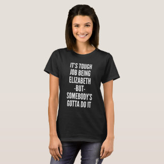 Camiseta É trabalho resistente que é Elizabeth