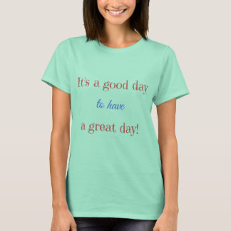 Camiseta É um bom dia para ter um grande dia!