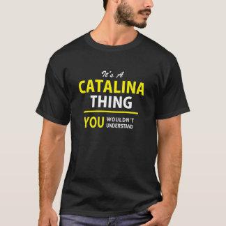 Camiseta É uma coisa de CATALINA, você não compreenderia!!