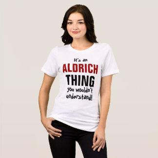 Camiseta É uma coisa que do aldrich você não compreenderia!