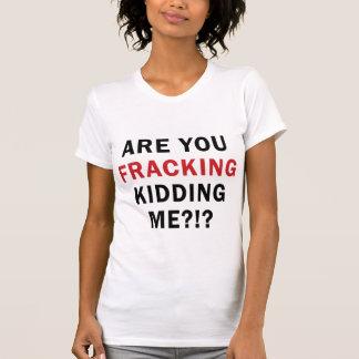 Camiseta É você FRACKING que caçoa me?!? - A luz T das