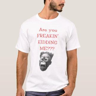 Camiseta É você FREAKIN que CAÇOA ME??? T-shirt