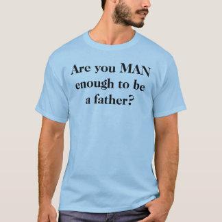 Camiseta É você HOMEM bastante a ser um pai?