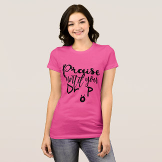 Camiseta Elogio até que você deixar cair