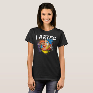 Camiseta engraçado eu arted o t-shirt