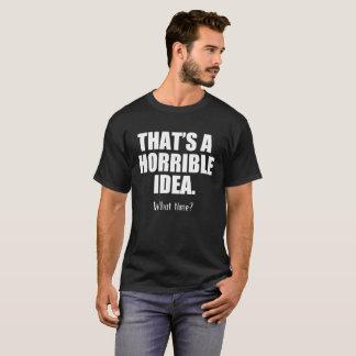 Camiseta Engraçado que é uma ideia horrívea, quando