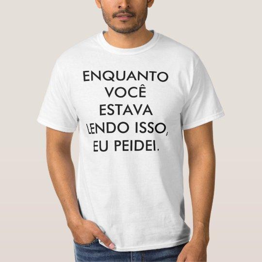 CAMISETA ENQUANTO VOCÊ ESTAVA LENDO ISSO,