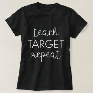 Camiseta Ensine. Alvo. Repetição