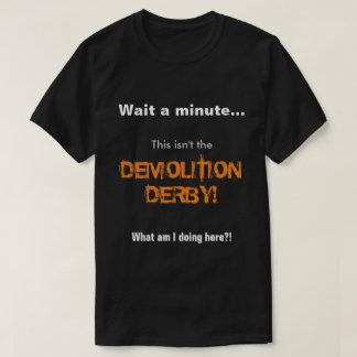 Camiseta Espere um minúsculo… Esta não é a demolição derby!