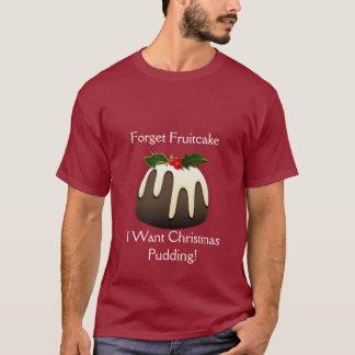 Camiseta Esqueça o Fruitcake que eu quero o pudim do Natal!