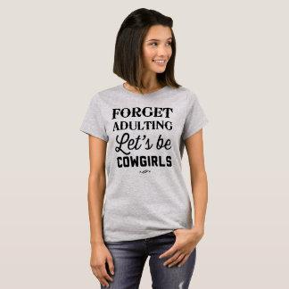 Camiseta Esqueça que adulting nos deixe seja vaqueiras