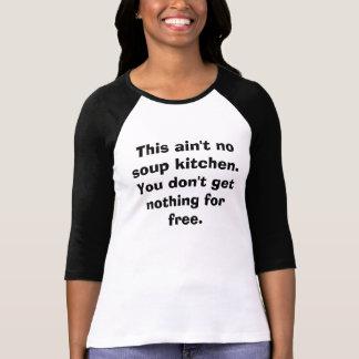 Camiseta Esta não é nenhuma cozinha de sopa. Você não obtem