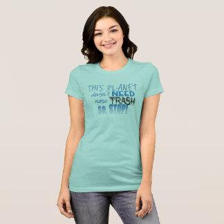 Camiseta Este planeta não precisa mais lixo assim que pare