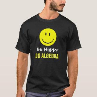 Camiseta Esteja feliz fazem a álgebra