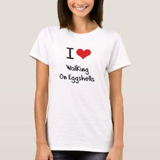 Camiseta Eu amo andar nas cascas de ovo