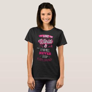 Camiseta Eu amo o mundo e eu nunca pararei de explorar