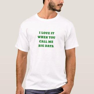 Camiseta Eu amo-o quando você me chama dados grandes