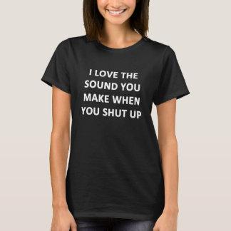 Camiseta Eu amo o som que você faz quando você para fechar