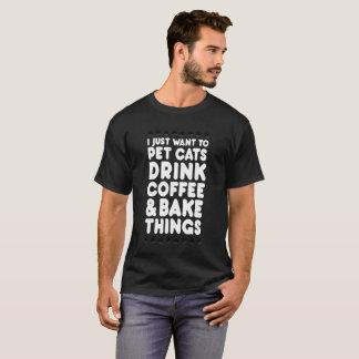 Camiseta Eu apenas quero Pet coisas do assar do café   da