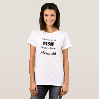 Camiseta Eu bebo como uma sereia dos peixes