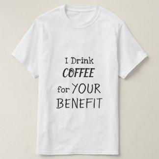 Camiseta Eu bebo o CAFÉ para SEU BENEFÍCIO