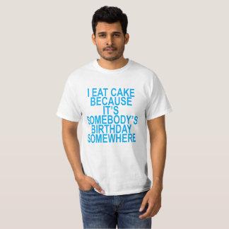Camiseta Eu como o bolo porque é alguém aniversário T-Shir