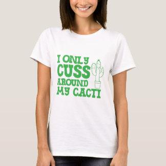 Camiseta eu cuss somente em torno de meus cactos